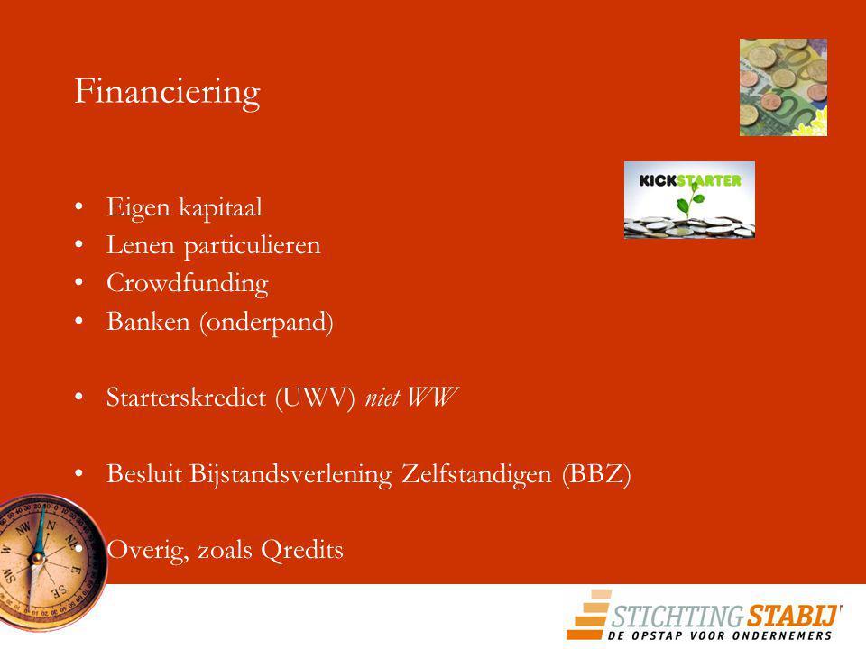 Financiering Eigen kapitaal Lenen particulieren Crowdfunding Banken (onderpand) Starterskrediet (UWV) niet WW Besluit Bijstandsverlening Zelfstandigen (BBZ) Overig, zoals Qredits