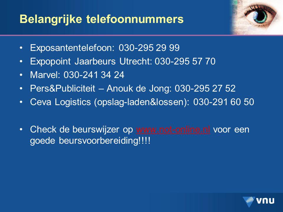 Belangrijke telefoonnummers Exposantentelefoon: 030-295 29 99 Expopoint Jaarbeurs Utrecht: 030-295 57 70 Marvel: 030-241 34 24 Pers&Publiciteit – Anouk de Jong: 030-295 27 52 Ceva Logistics (opslag-laden&lossen): 030-291 60 50 Check de beurswijzer op www.not-online.nl voor een goede beursvoorbereiding!!!!www.not-online.nl