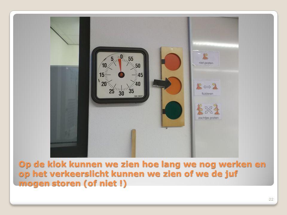 Op de klok kunnen we zien hoe lang we nog werken en op het verkeerslicht kunnen we zien of we de juf mogen storen (of niet !) 22