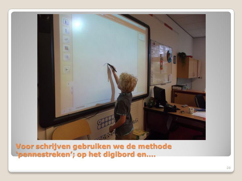 Voor schrijven gebruiken we de methode 'pennestreken'; op het digibord en…. 28