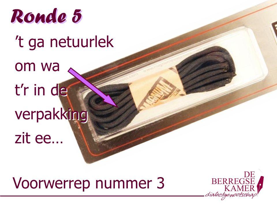 Ronde 5 Voorwerrep nummer 3 't ga netuurlek om wa t'r in de verpakking zit ee… 't ga netuurlek om wa t'r in de verpakking zit ee…
