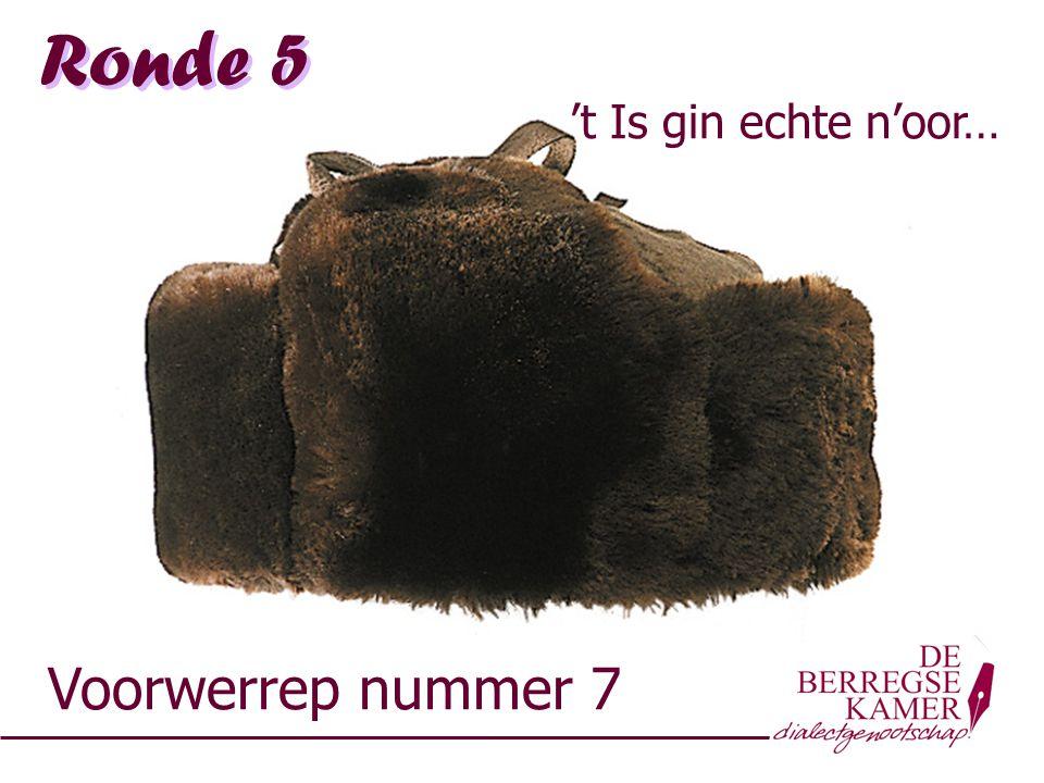 Ronde 5 Voorwerrep nummer 7 't Is gin echte n'oor…