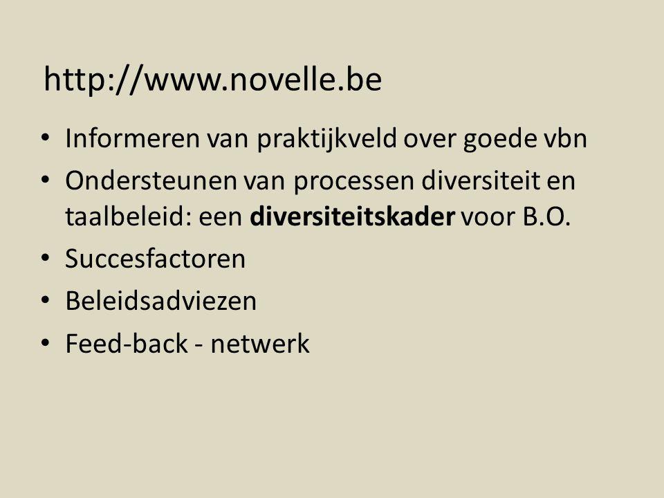 http://www.novelle.be Informeren van praktijkveld over goede vbn Ondersteunen van processen diversiteit en taalbeleid: een diversiteitskader voor B.O.