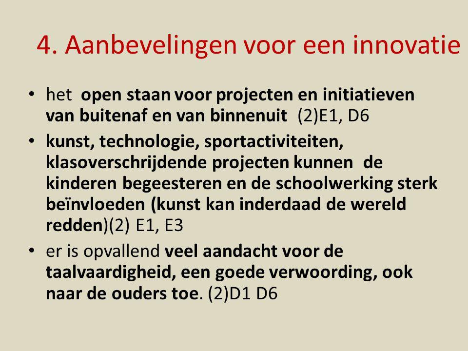 4. Aanbevelingen voor een innovatie het open staan voor projecten en initiatieven van buitenaf en van binnenuit (2)E1, D6 kunst, technologie, sportact