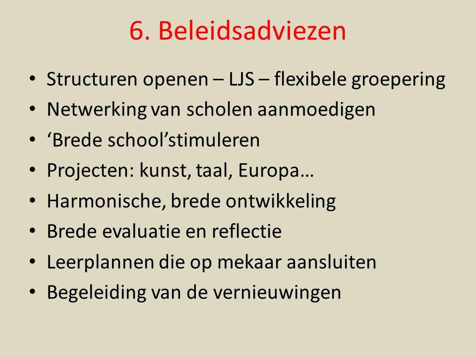 6. Beleidsadviezen Structuren openen – LJS – flexibele groepering Netwerking van scholen aanmoedigen 'Brede school'stimuleren Projecten: kunst, taal,