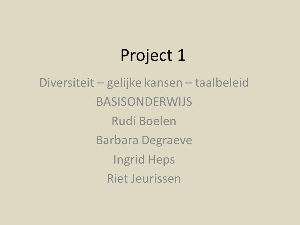 Project 1 Diversiteit – gelijke kansen – taalbeleid BASISONDERWIJS Rudi Boelen Barbara Degraeve Ingrid Heps Riet Jeurissen