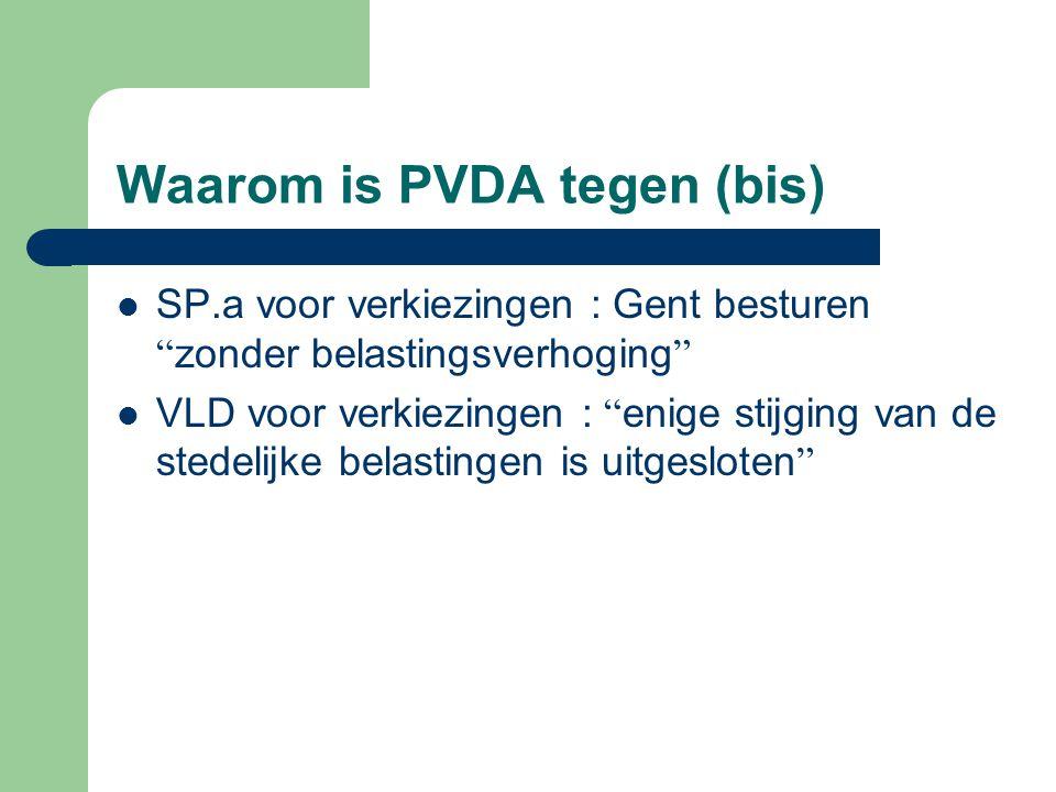 Waarom is PVDA tegen (bis) SP.a voor verkiezingen : Gent besturen zonder belastingsverhoging VLD voor verkiezingen : enige stijging van de stedelijke belastingen is uitgesloten