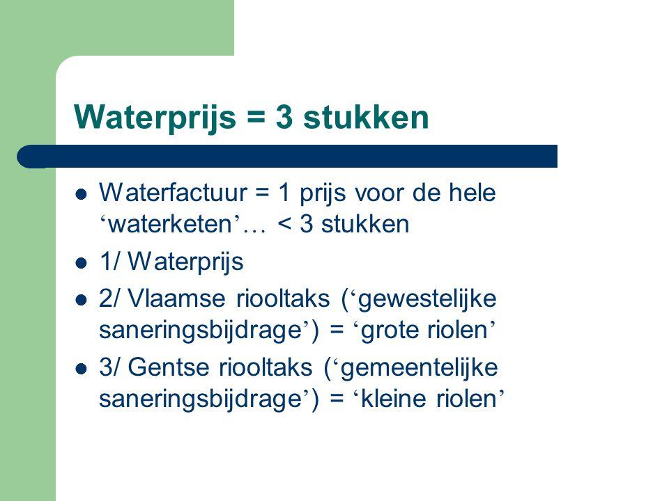 Waterprijs = 3 stukken Waterfactuur = 1 prijs voor de hele ' waterketen '… < 3 stukken 1/ Waterprijs 2/ Vlaamse riooltaks ( ' gewestelijke saneringsbijdrage ' ) = ' grote riolen ' 3/ Gentse riooltaks ( ' gemeentelijke saneringsbijdrage ' ) = ' kleine riolen '