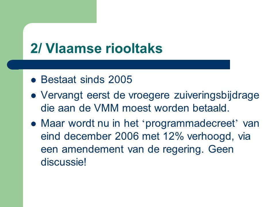 2/ Vlaamse riooltaks Bestaat sinds 2005 Vervangt eerst de vroegere zuiveringsbijdrage die aan de VMM moest worden betaald.