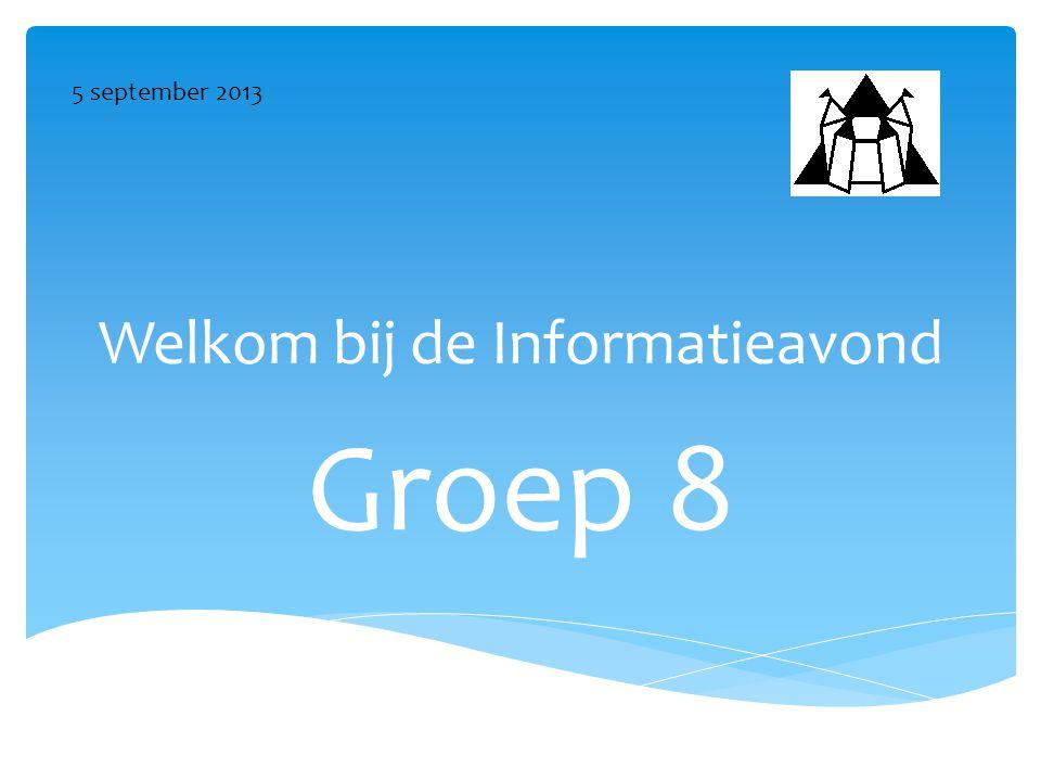 Welkom bij de Informatieavond Groep 8 5 september 2013