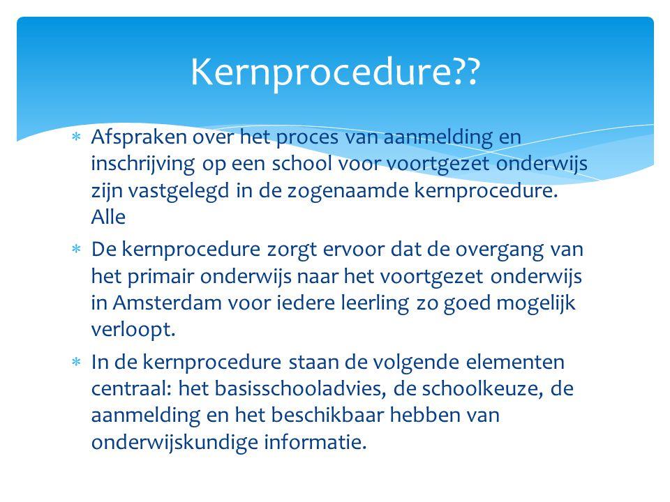  Afspraken over het proces van aanmelding en inschrijving op een school voor voortgezet onderwijs zijn vastgelegd in de zogenaamde kernprocedure. All