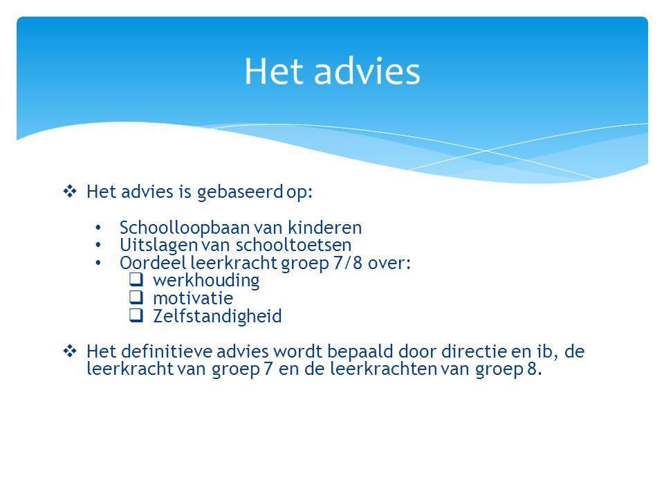 Het advies  Het advies is gebaseerd op: Schoolloopbaan van kinderen Uitslagen van schooltoetsen Oordeel leerkracht groep 7/8 over:  werkhouding  mo