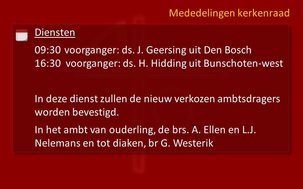 Diensten 09:30 voorganger: ds. J. Geersing uit Den Bosch 16:30 voorganger: ds.