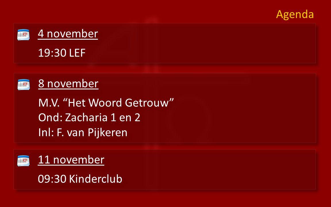 Agenda 4 november 19:30 LEF 4 november 19:30 LEF 8 november M.V.