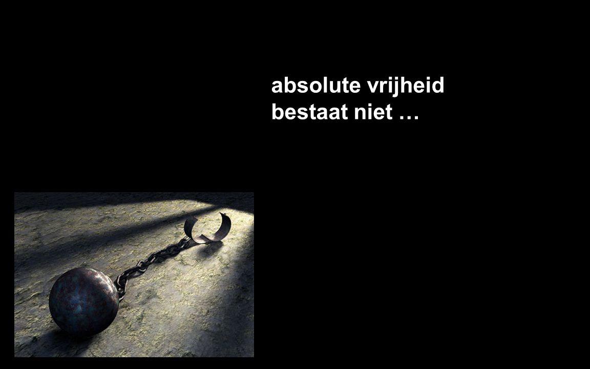 absolute vrijheid bestaat niet …