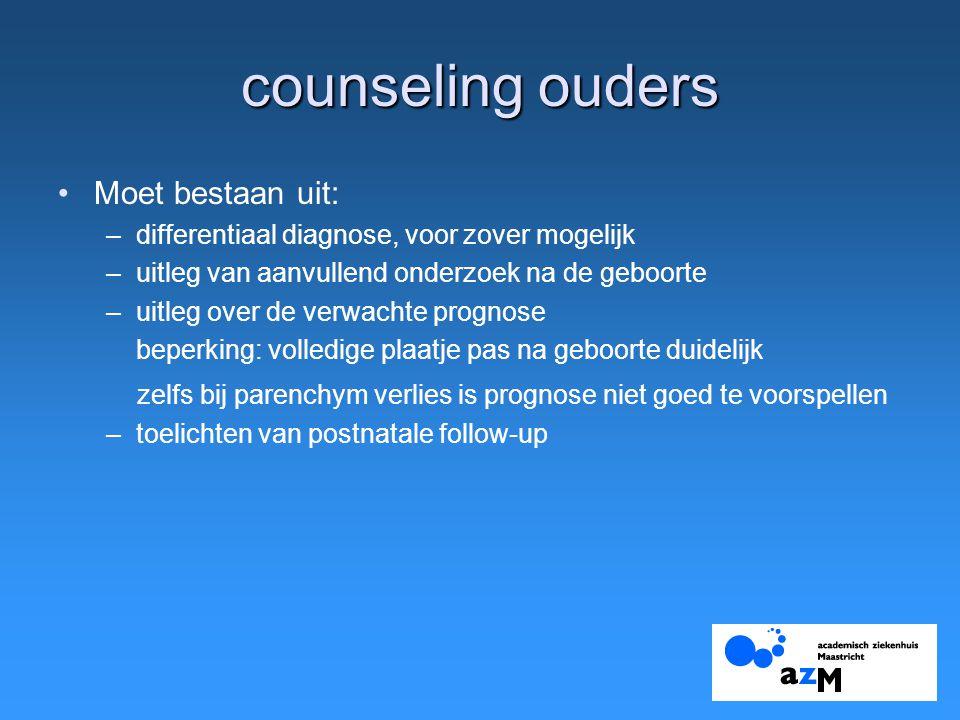 counseling ouders Moet bestaan uit: –differentiaal diagnose, voor zover mogelijk –uitleg van aanvullend onderzoek na de geboorte –uitleg over de verwa