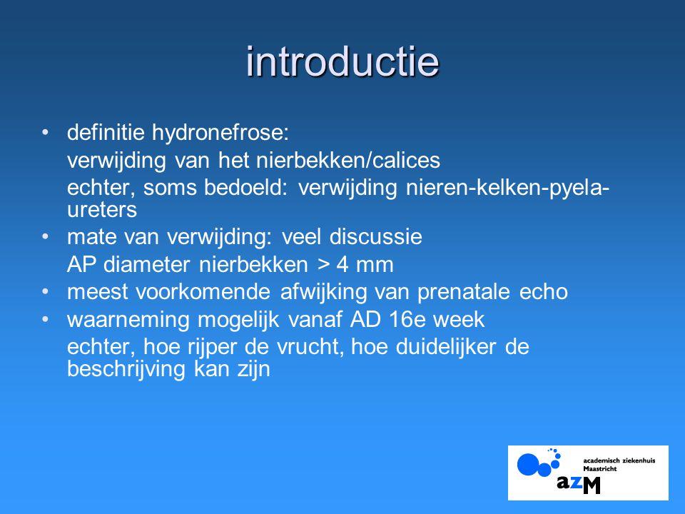 introductie definitie hydronefrose: verwijding van het nierbekken/calices echter, soms bedoeld: verwijding nieren-kelken-pyela- ureters mate van verwi