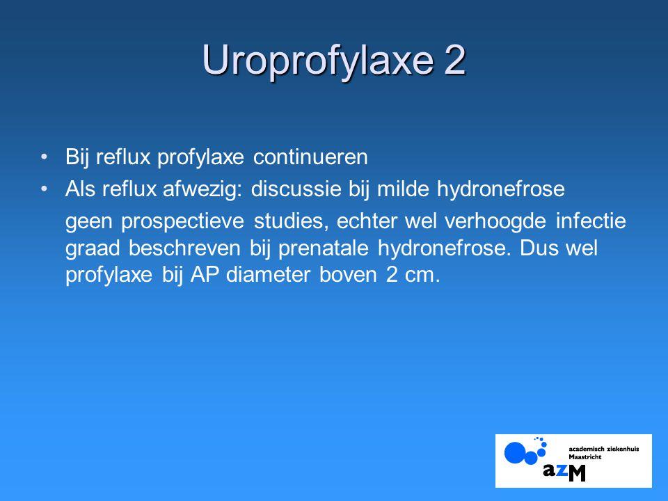 Uroprofylaxe 2 Bij reflux profylaxe continueren Als reflux afwezig: discussie bij milde hydronefrose geen prospectieve studies, echter wel verhoogde infectie graad beschreven bij prenatale hydronefrose.