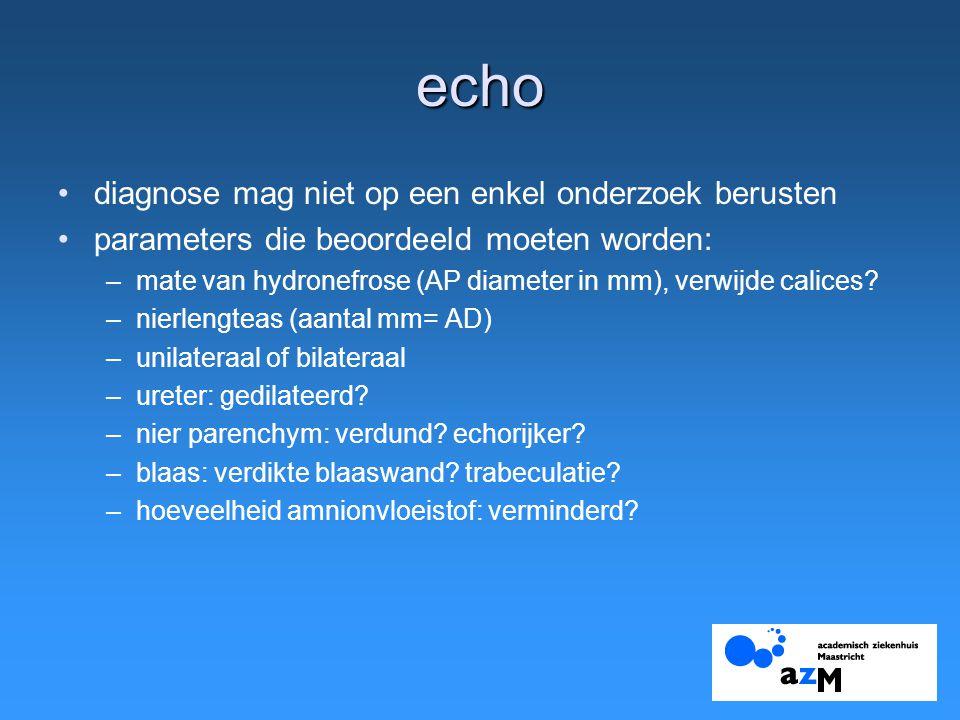 echo diagnose mag niet op een enkel onderzoek berusten parameters die beoordeeld moeten worden: –mate van hydronefrose (AP diameter in mm), verwijde calices.