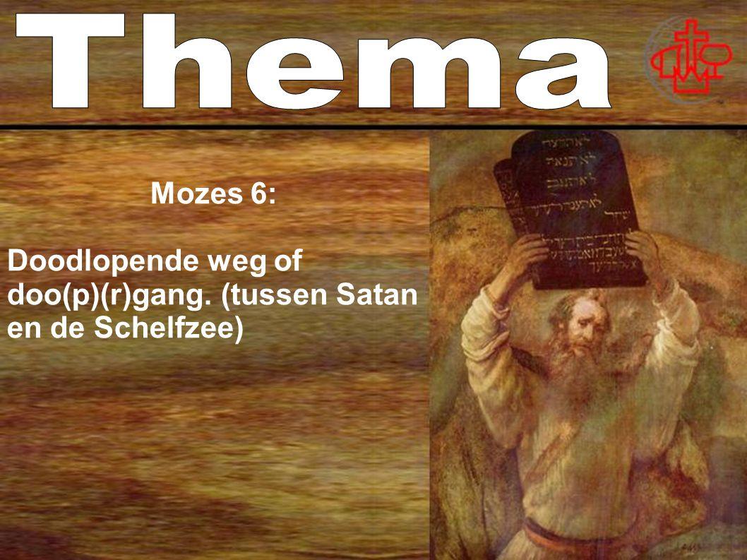 Mozes 6: Doodlopende weg of doo(p)(r)gang. (tussen Satan en de Schelfzee)