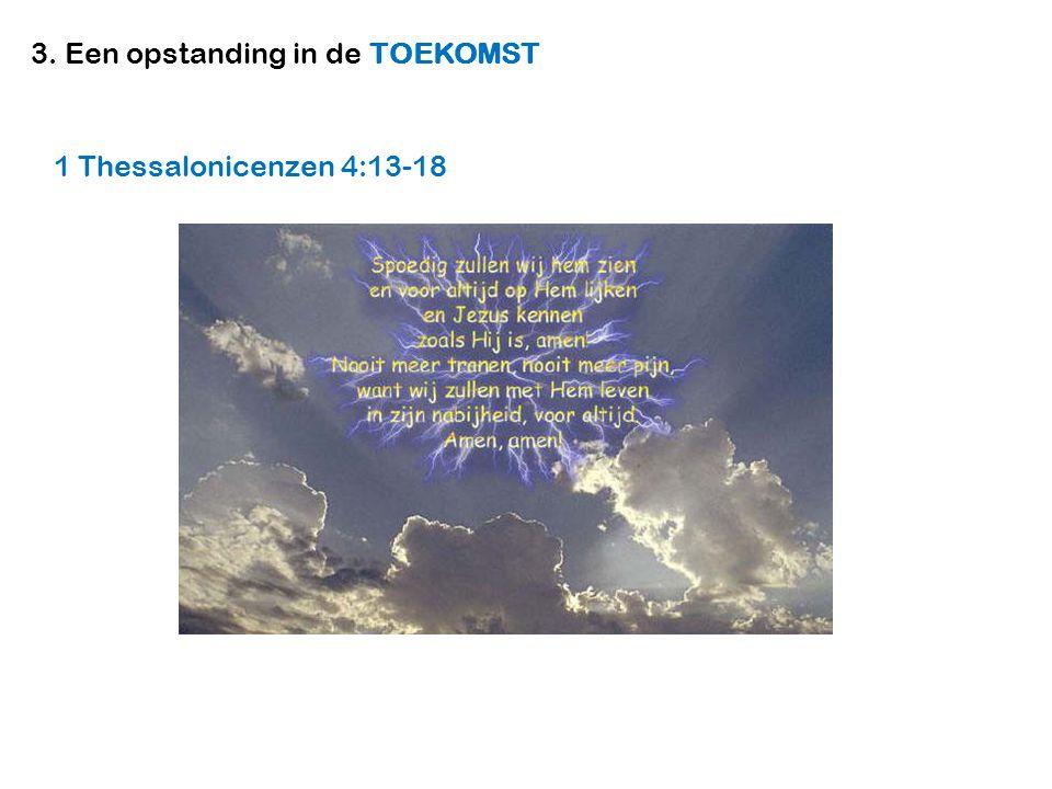 3. Een opstanding in de TOEKOMST 1 Thessalonicenzen 4:13-18