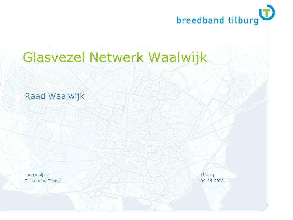 1 Glasvezel Netwerk Waalwijk Raad Waalwijk Jan NooijenTilburg Breedband Tilburg09-04-2009