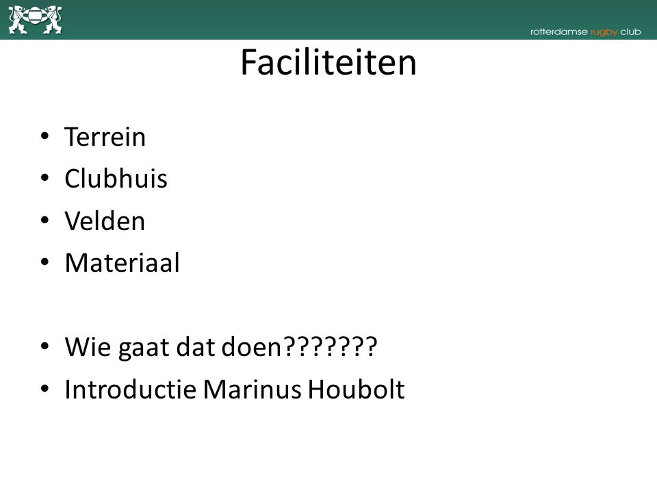 Faciliteiten Terrein Clubhuis Velden Materiaal Wie gaat dat doen??????? Introductie Marinus Houbolt