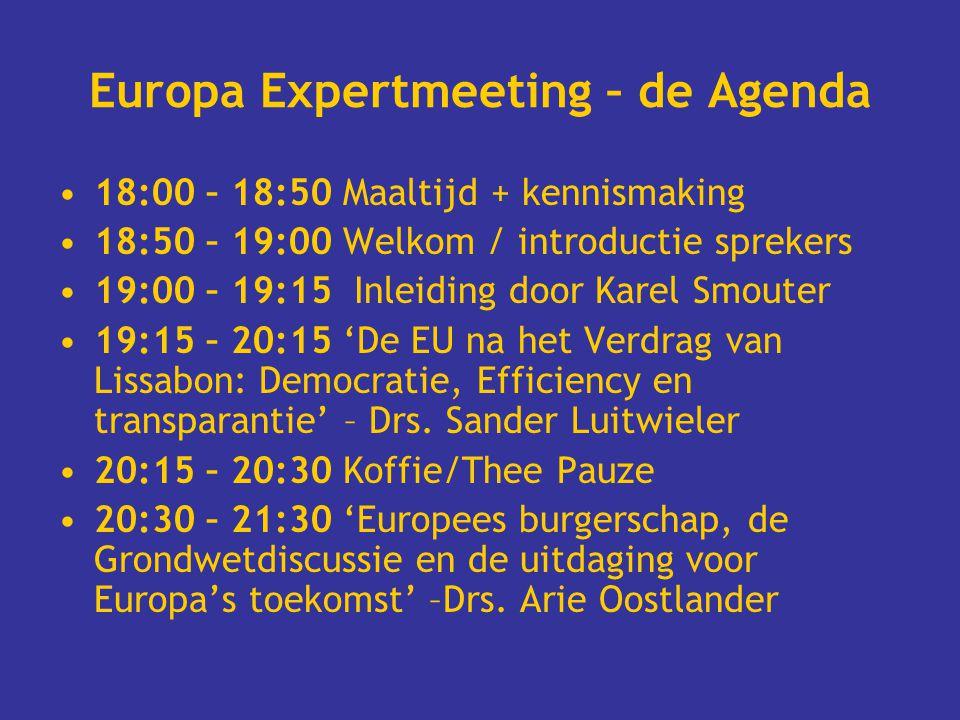 Europa Expertmeeting – de Agenda 18:00 – 18:50 Maaltijd + kennismaking 18:50 – 19:00 Welkom / introductie sprekers 19:00 – 19:15 Inleiding door Karel Smouter 19:15 – 20:15 'De EU na het Verdrag van Lissabon: Democratie, Efficiency en transparantie' – Drs.