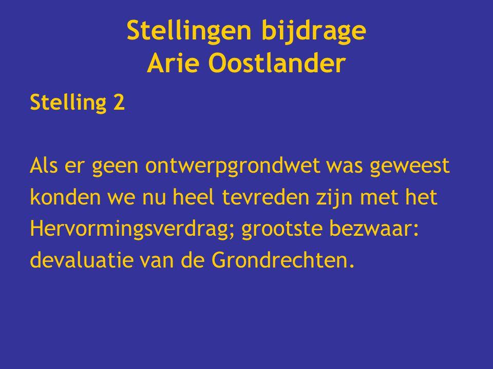 Stellingen bijdrage Arie Oostlander Stelling 2 Als er geen ontwerpgrondwet was geweest konden we nu heel tevreden zijn met het Hervormingsverdrag; grootste bezwaar: devaluatie van de Grondrechten.