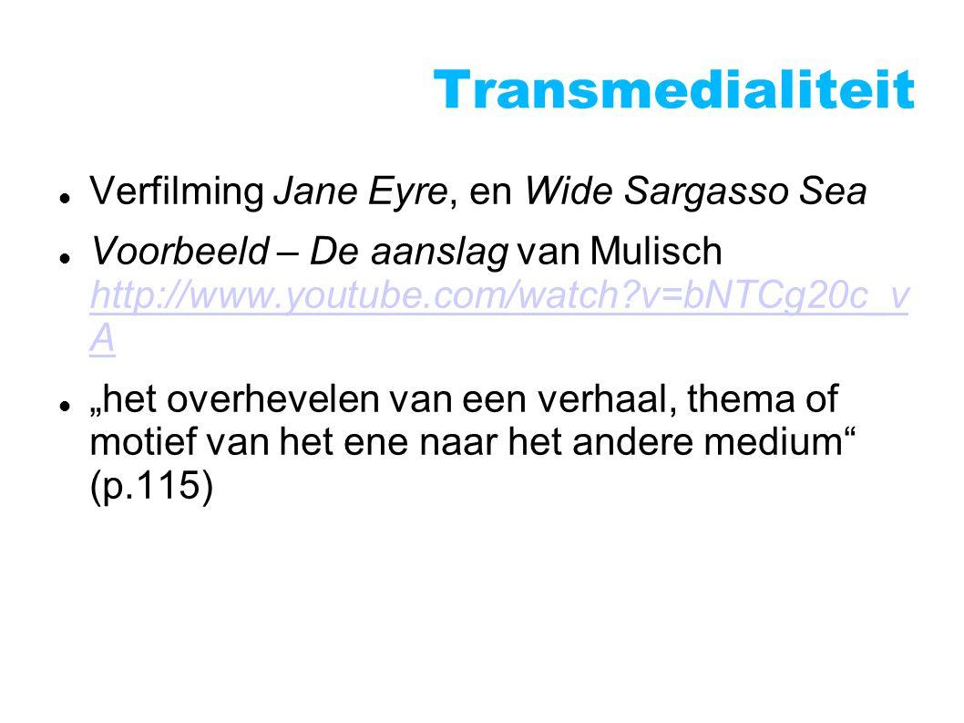 """Transmedialiteit Verfilming Jane Eyre, en Wide Sargasso Sea Voorbeeld – De aanslag van Mulisch http://www.youtube.com/watch?v=bNTCg20c_v A http://www.youtube.com/watch?v=bNTCg20c_v A """"het overhevelen van een verhaal, thema of motief van het ene naar het andere medium (p.115)"""