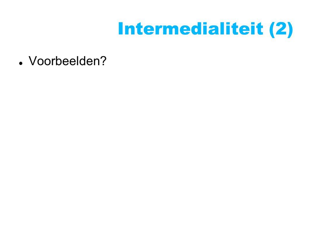Intermedialiteit (2)  Voorbeelden?