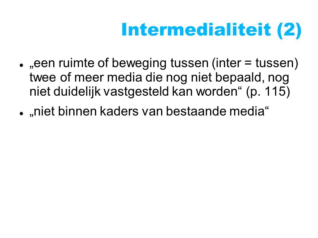 """Intermedialiteit (2)  """"een ruimte of beweging tussen (inter = tussen) twee of meer media die nog niet bepaald, nog niet duidelijk vastgesteld kan worden (p."""