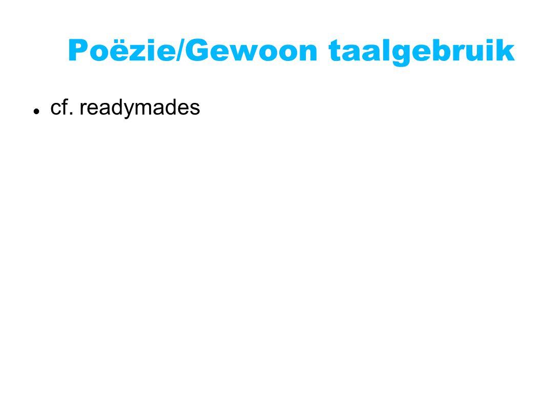 Poëzie/Gewoon taalgebruik cf. readymades