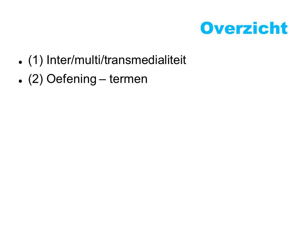 Overzicht (1) Inter/multi/transmedialiteit (2) Oefening – termen