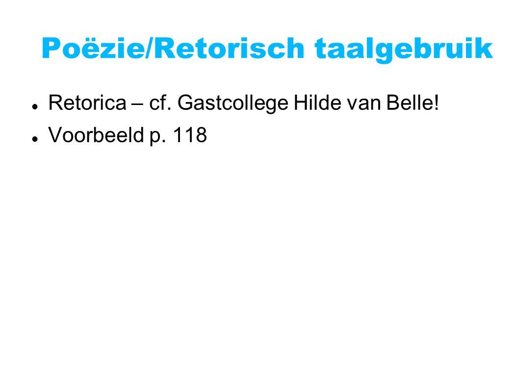 Poëzie/Retorisch taalgebruik Retorica – cf. Gastcollege Hilde van Belle! Voorbeeld p. 118
