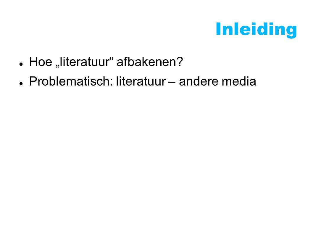 "Inleiding Hoe ""literatuur afbakenen? Problematisch: literatuur – andere media"