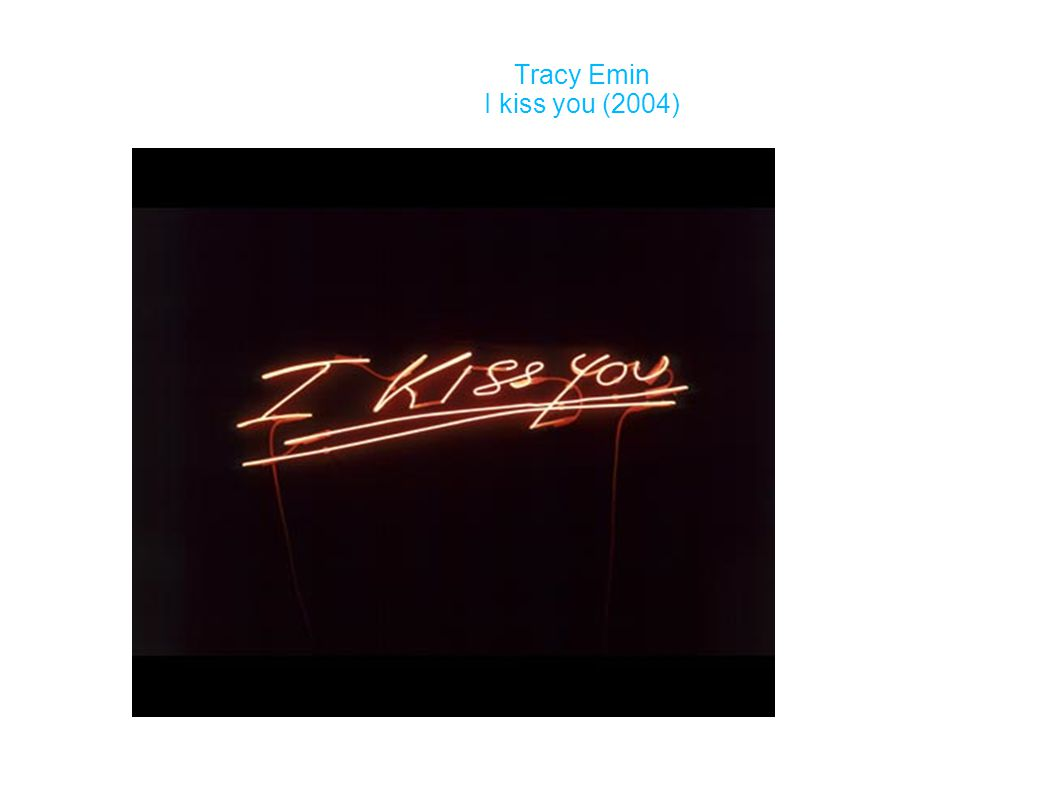 Tracy Emin I kiss you (2004)‏