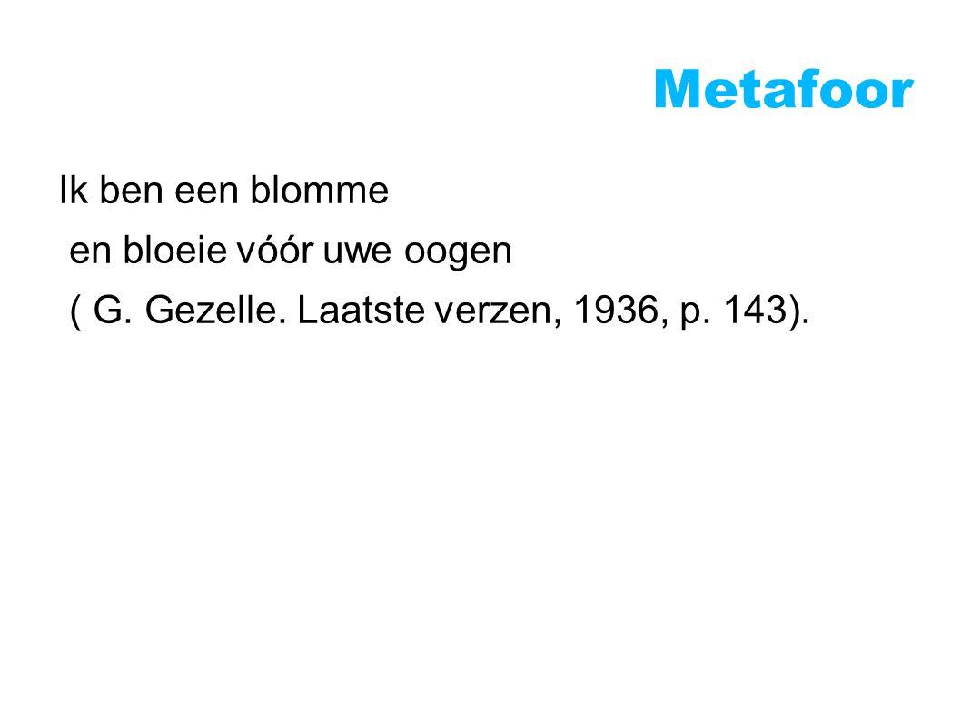 Metafoor Ik ben een blomme en bloeie vóór uwe oogen ( G. Gezelle. Laatste verzen, 1936, p. 143).