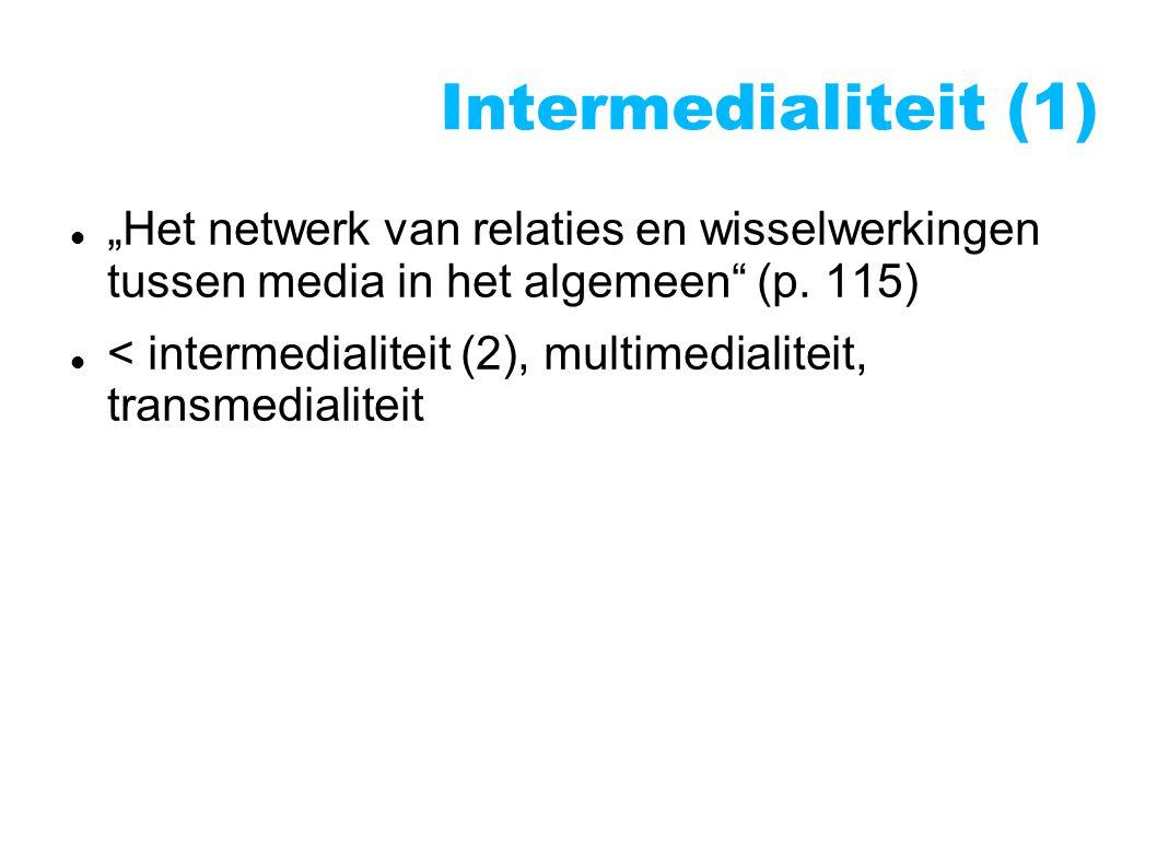 """Intermedialiteit (1)  """"Het netwerk van relaties en wisselwerkingen tussen media in het algemeen (p."""