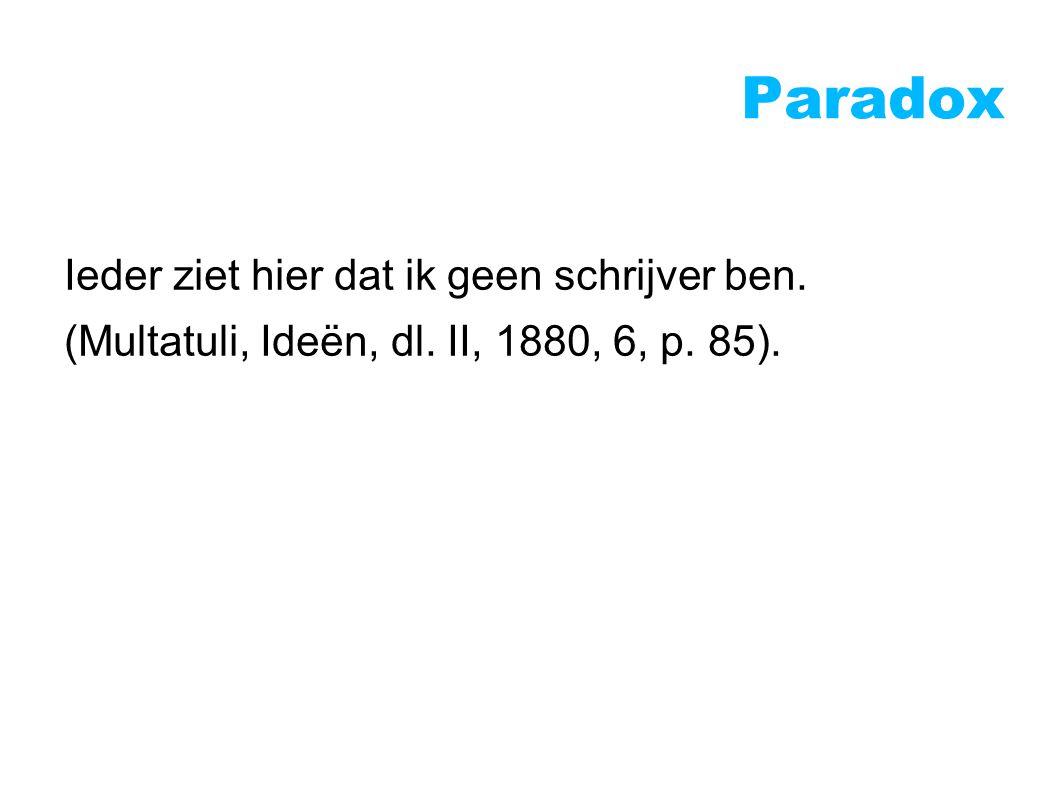 Paradox Ieder ziet hier dat ik geen schrijver ben. (Multatuli, Ideën, dl. II, 1880, 6, p. 85).