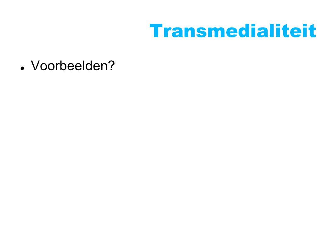 Transmedialiteit Voorbeelden?