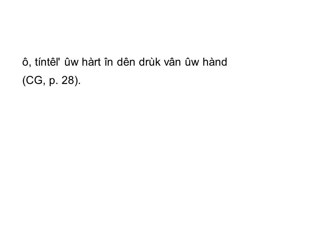 ô, tíntêl ûw hàrt în dên drùk vân ûw hànd (CG, p. 28).