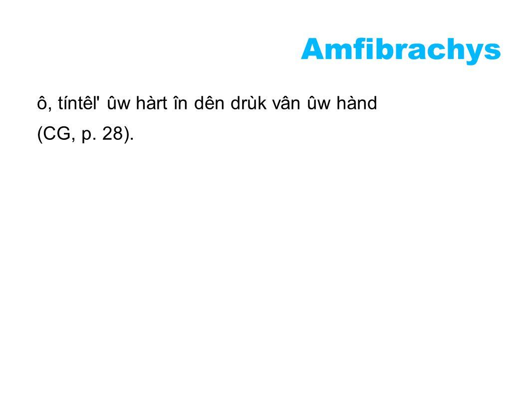 Amfibrachys ô, tíntêl ûw hàrt în dên drùk vân ûw hànd (CG, p. 28).
