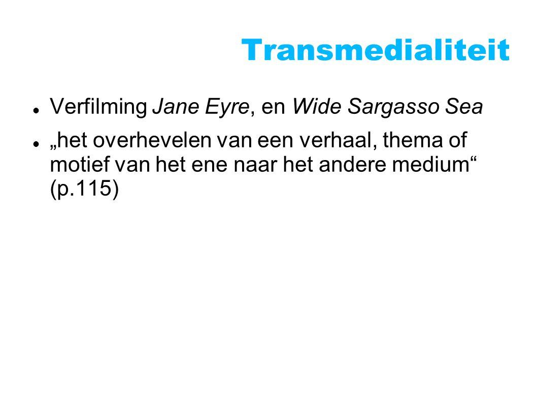 """Transmedialiteit Verfilming Jane Eyre, en Wide Sargasso Sea """"het overhevelen van een verhaal, thema of motief van het ene naar het andere medium (p.115)"""