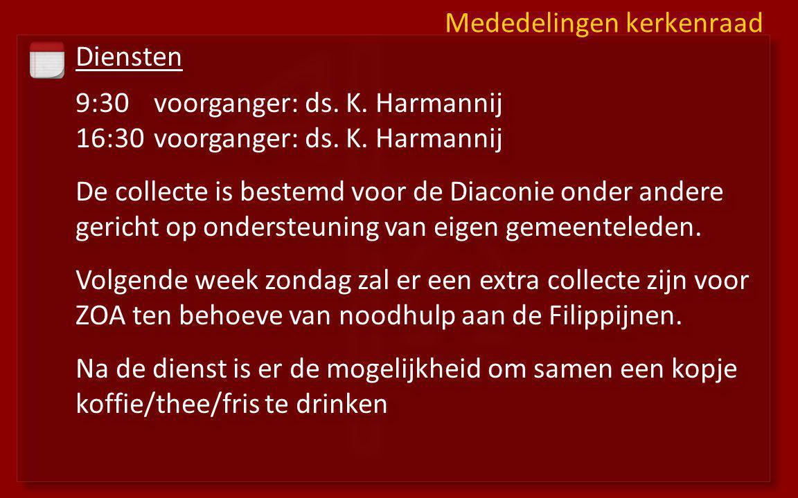 Diensten 9:30voorganger: ds. K. Harmannij 16:30 voorganger: ds. K. Harmannij De collecte is bestemd voor de Diaconie onder andere gericht op ondersteu
