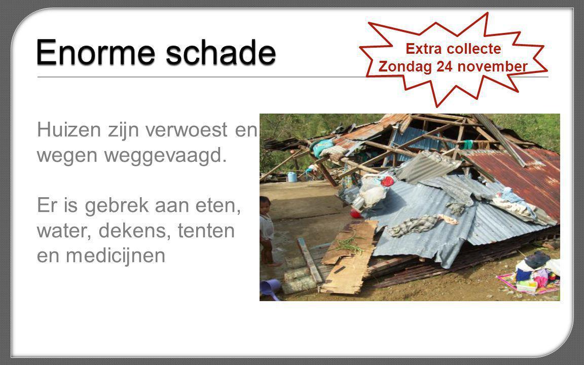 Huizen zijn verwoest en wegen weggevaagd. Er is gebrek aan eten, water, dekens, tenten en medicijnen Extra collecte Zondag 24 november