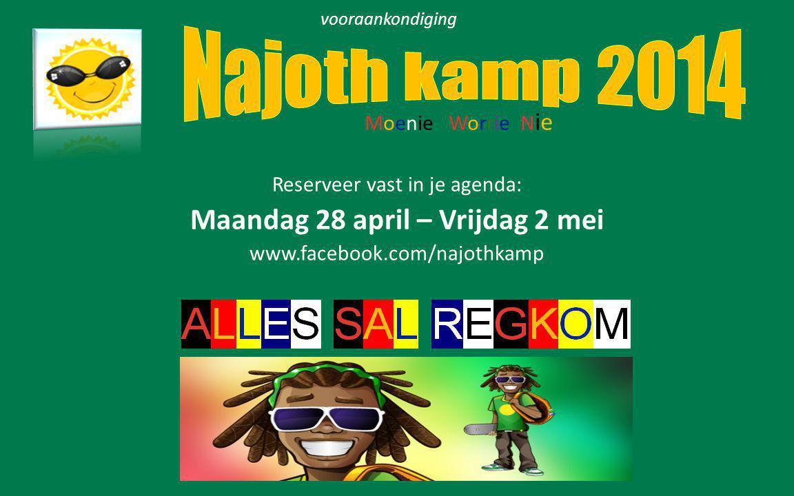 vooraankondiging Reserveer vast in je agenda: Maandag 28 april – Vrijdag 2 mei www.facebook.com/najothkamp Moenie Worrie N ie