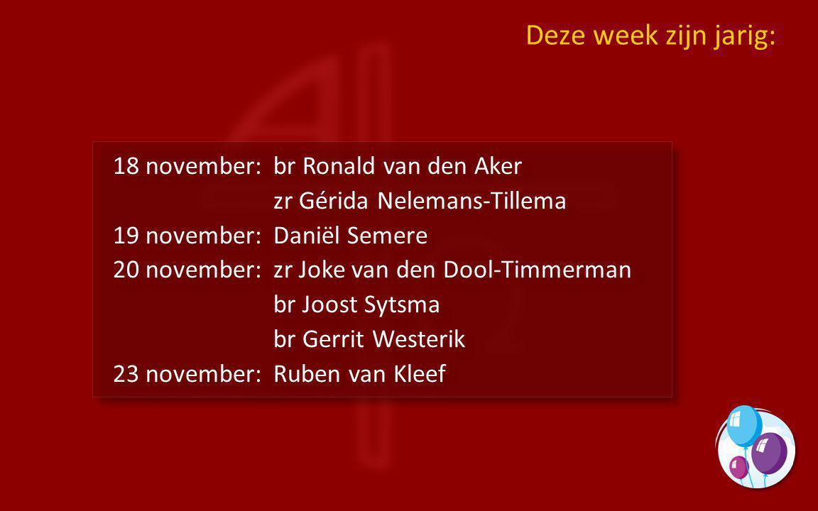 18 november:br Ronald van den Aker zr Gérida Nelemans-Tillema 19 november:Daniël Semere 20 november:zr Joke van den Dool-Timmerman br Joost Sytsma br