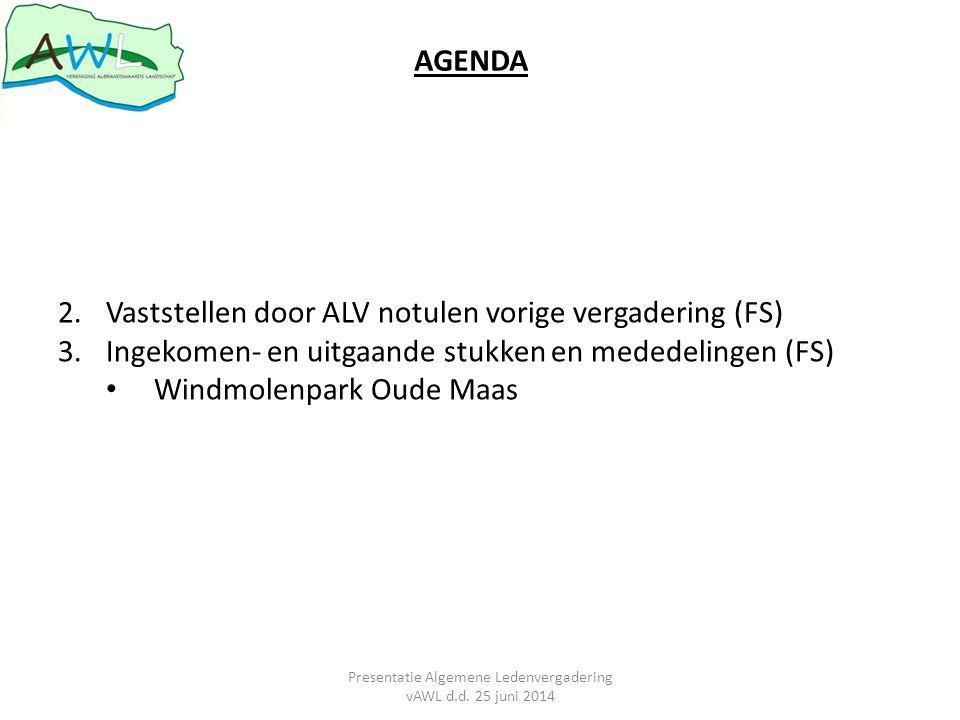 AGENDA 2.Vaststellen door ALV notulen vorige vergadering (FS) 3.Ingekomen- en uitgaande stukken en mededelingen (FS) Windmolenpark Oude Maas Presentatie Algemene Ledenvergadering vAWL d.d.