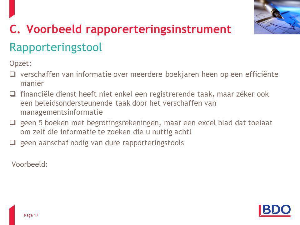 Page 17 C.Voorbeeld rapporerteringsinstrument Rapporteringstool Opzet:  verschaffen van informatie over meerdere boekjaren heen op een efficiënte man